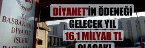 Diyanet'in ödeneği gelecek yıl 16,1 milyar TL olacak!