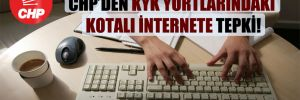 CHP'den KYK yurtlarındaki kotalı internete tepki!