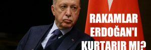 Rakamlar Erdoğan'ı kurtarır mı?