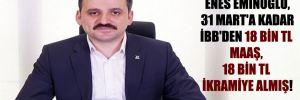 TÜGVA Başkanı Enes Eminoğlu, 31 Mart'a kadar İBB'den 18 bin TL maaş, 18 bin TL ikramiye almış!