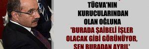 Eski Bakan Dinçer, TÜGVA'nın kurucularından olan oğluna 'Burada şaibeli işler olacak gibi görünüyor, sen buradan ayrıl' demiş!