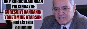 AKP kurucularından Yalçınbayır: Güreşçiyi bankanın yönetimine atarsan gri listede olursun!