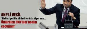 AKP'li vekil: Öldürülen PKK'lılar benim çocuğum