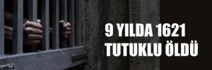 9 yılda bin 621 tutuklu öldü