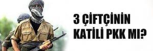 3 çiftçinin katili PKK mı?