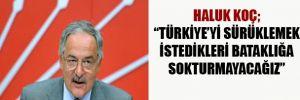 """""""CHP olarak, Türkiye'yi sürüklemek istedikleri bataklığa sokturmayacağız"""""""