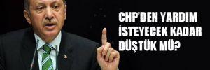 'CHP'den yardım isteyecek kadar düştük mü'