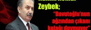 """""""Davutoğlu'nun ağzından çıkanı kulağı duymuyor"""""""
