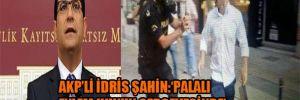 AKP'li İdris Şahin:'Palalı eylem hukuk çerçevesinde'
