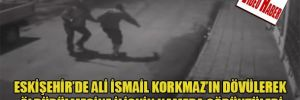Eskişehir'de Ali İsmail Korkmaz'ın dövülerek öldürülmesine ilişkin kamera görüntüleri