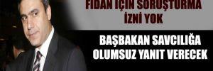 Erdoğan, Fidan için soruşturma izni vermeyecek