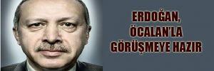 Erdoğan, Öcalan'la görüşmeye hazır