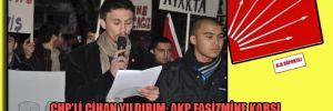 CHP'li Cihan Yıldırım: AKP faşizmine karşı direnen en güçlü parti olduğundan CHP'deyiz
