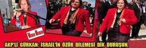 AKP'li Gürkan: İsrail'in özür dilemesi dik duruşun, büyük lider olmanın başarısı