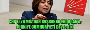 CHP'li Yılmaz'dan Başbakan Erdoğan'a: Türkiye Cumhuriyeti Devleti'ni bölmeye kararlı mısınız?