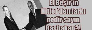 El Beşir'in Hitler'den farkı nedir sayın Başbakan