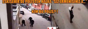 """Eskişehir'de polisten halka """" siz Ermenisiniz a…"""" Kim bu polis? !"""