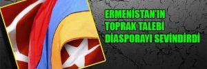 Ermenistan'ın toprak talebi diasporayı sevindirdi