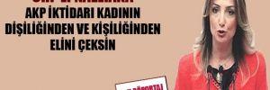 Aylin Nazlıaka: AKP iktidarı kadının dişiliğinden ve kişiliğinden elini çeksin