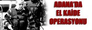 Adana'da El-Kaide operasyonu