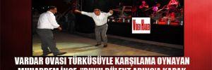 Vardar Ovası türküsüyle karşılama oynayan Muharrem İnce:'Bunu Bülent Arınç'a kapak olarak gönderiyorum'dedi