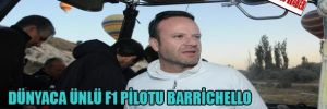 Dünyaca ünlü F1 pilotu Barrichello kapadokya'ya hayran kaldı
