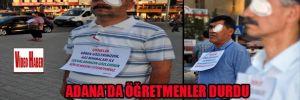 Adana'da öğretmenler durdu