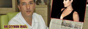 Dr. Ceyhun İrgil: Angelina Jolie operasyonunu biz yıllardır uyguluyoruz