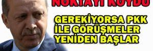 Erdoğan 'Gerekirse Pkk İle Yeniden Görüşülür'