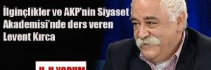 İlginçlikler ve AKP'nin Siyaset Akademisi'nde ders veren Levent Kırca