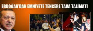 Erdoğan'dan emniyete tencere tava talimatı