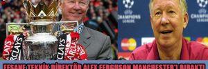 Efsane teknik direktör Alex Ferguson Manchester'ı bıraktı!