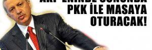 AKP eninde sonunda PKK ile masaya oturacak!