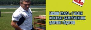 Ersun Yanal: 1 yıllık kontrat şampiyonluk şartını taşıyor