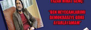 Yazar Nihat Genç: ben heyecanlarımı demokrasiye göre ayarlayamam