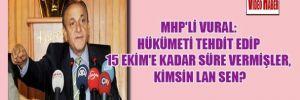 MHP'li Vural: Hükümeti tehdit edip 15 Ekim'e kadar süre vermişler, kimsin lan sen?