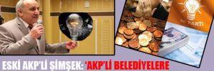Eski AKP'li Şimşek: 'AKP'li belediyelere hodri meydan'