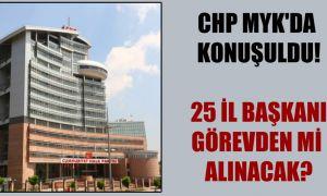CHP MYK'da konuşuldu!  25 il başkanı görevden mi alınacak?