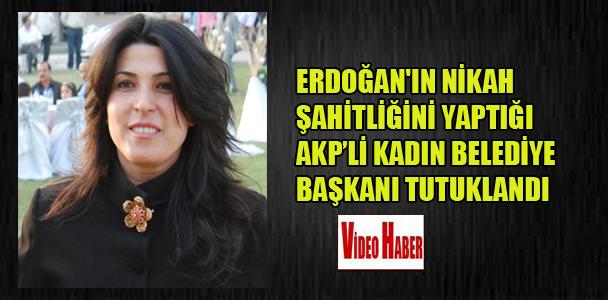 Erdoğan'ın nikah şahitliğini yaptığı AKP'li kadın belediye başkanı tutuklandı