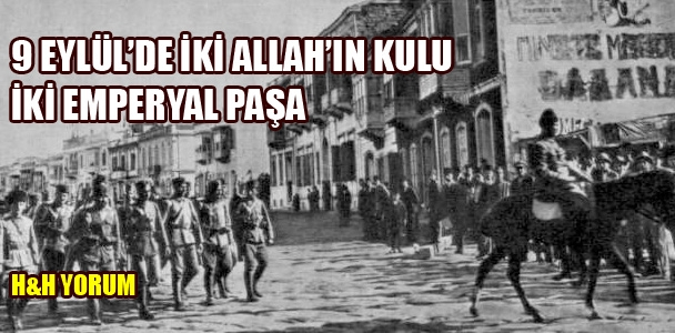 9 EYLÜL'DE İKİ ALLAH'IN KULU İKİ EMPERYAL PAŞA
