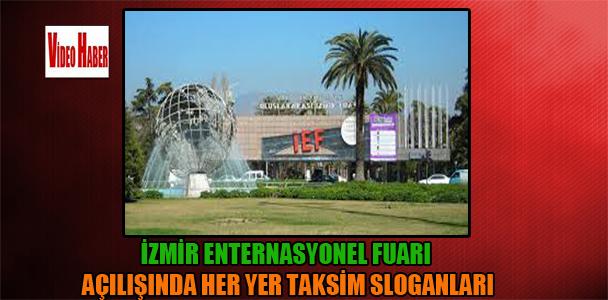 İzmir Enternasyonel Fuarı açılışında, her yer Taksim her yer direniş sloganları