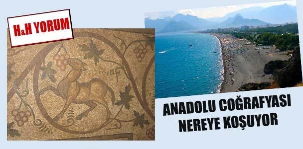 Anadolu coğrafyası nereye koşuyor?