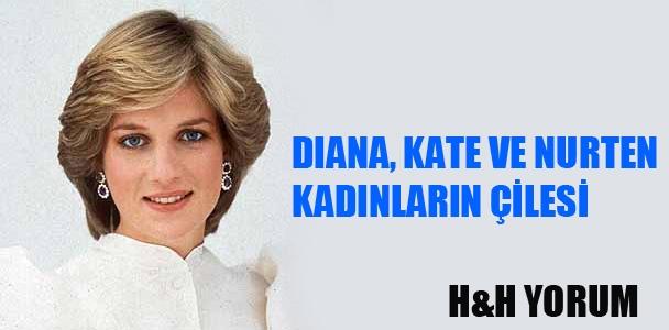 Diana, Kate ve Nurten; Kadınların çilesi