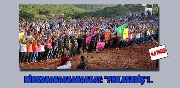 """Dikkaaaaaaaaaaaaat: """"PKK asayiş""""!.."""