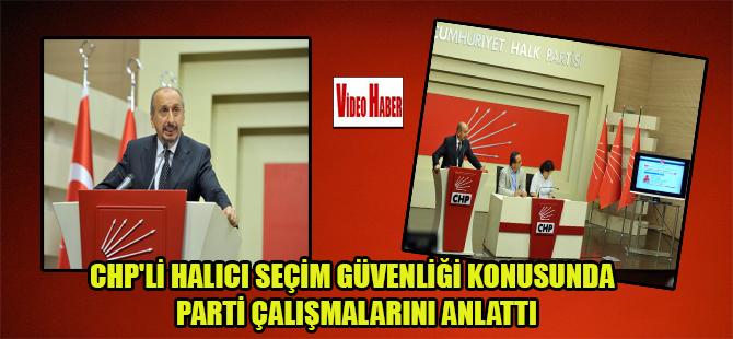 CHP'li Halıcı seçim güvenliği konusunda parti çalışmalarını anlattı