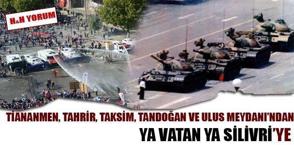 Tiananmen, Tahrir, Taksim, Tandoğan ve Ulus Meydanı'ndan ya vatan ya Silivri'ye