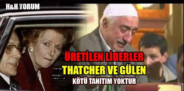 Üretilen liderler; Thatcher ve Gülen