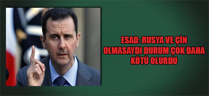 Esad: Rusya ve Çin olmasaydı durum çok daha kötü olurdu