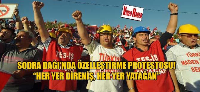 """Sodra Dağı'nda özelleştirme protestosu! """"Her yer direniş, her yer Yatağan"""""""