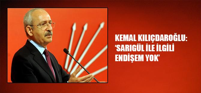 Kemal Kılıçdaroğlu: 'Sarıgül ile ilgili endişem yok'